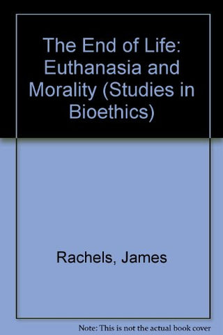 The End Of Life: Euthanasia And Morality (Studies In Bioethics)
