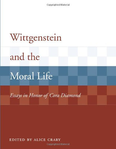 Wittgenstein And The Moral Life: Essays In Honor Of Cora Diamond (Representation And Mind Series)