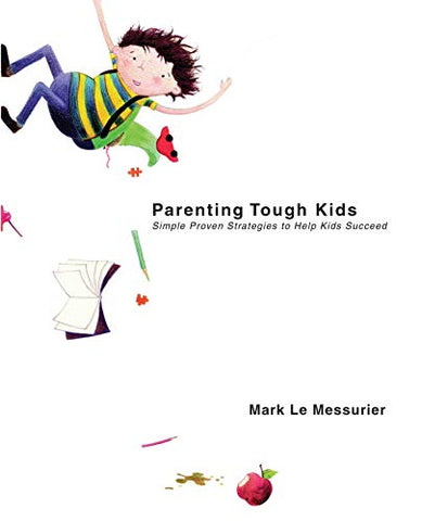 Parenting Tough Kids: Simple Proven Strategies To Help Kids Succeed