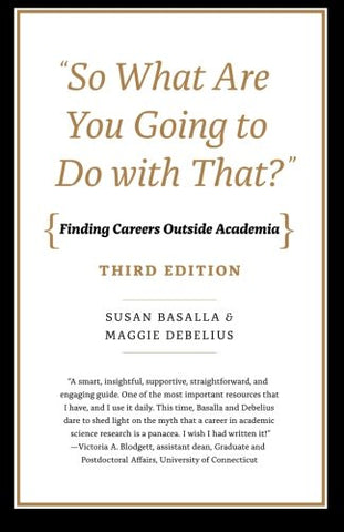 So What Are You Going To Do With That?: Finding Careers Outside Academia, Third Edition