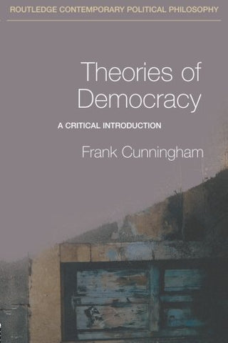 Theories Of Democracy: A Critical Introduction (Routledge Contemporary Political Philosophy)
