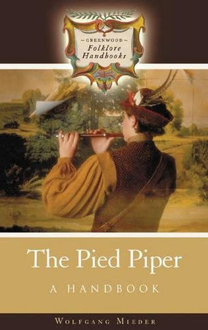 The Pied Piper: A Handbook (Greenwood Folklore Handbooks)