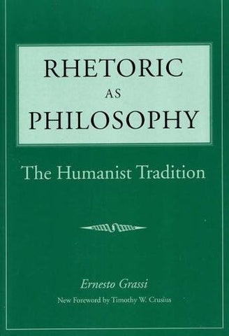 Rhetoric As Philosophy: The Humanist Tradition (Rhetorical Philosophy & Theory)