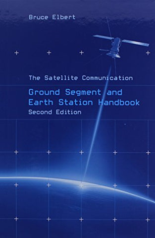The Satellite Communication Ground Segment And Earth Station Handbook (Artech House Space Technology And Applications)