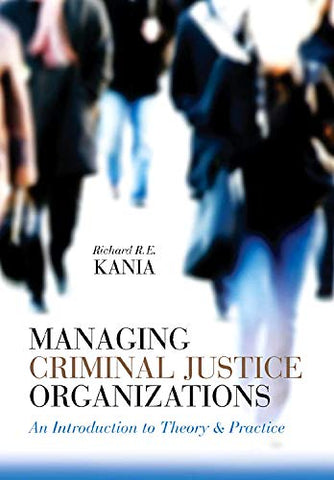 Managing Criminal Justice Organizations: An Introduction To Theory And Practice