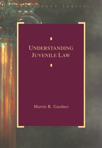 Understanding Juvenile Law (Legal Text Series)