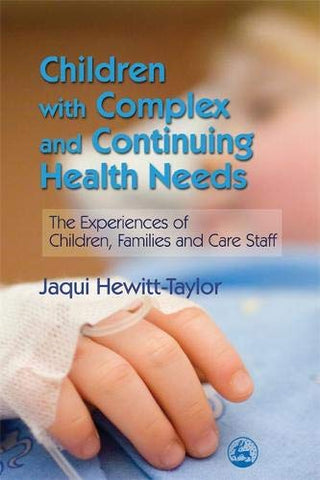 Children With Complex And Continuing Health Needs: The Experiences Of Children, Families And Care Staff