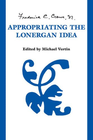 Appropriating The  Lonergan Idea (Lonergan Studies)
