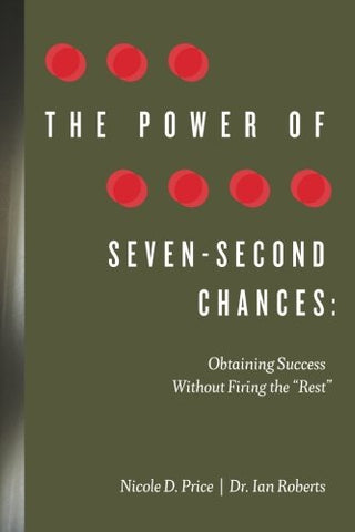 The Power Of Seven Second Chances: Obtaining Team And Organizational Success Without Firing The Rest