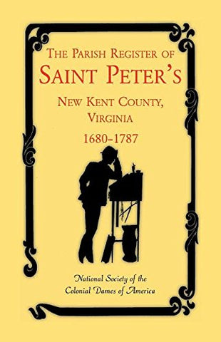The Parish Register Of Saint Peter'S, New Kent County, Virginia, 1680-1787