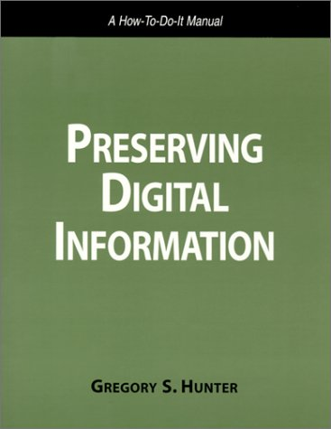 Preserving Digital Information: A How To-Do-It Manual (How To Do It Manual For Librarians, No 93) (How To Do It Manuals For Librarians)
