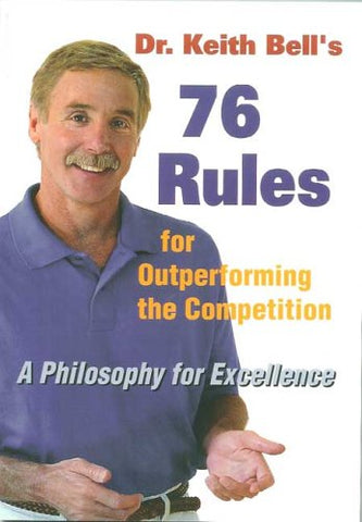 Dr. Keith Bell'S 76 Rules For Outperforming The Competition: A Philosophy For Excellence