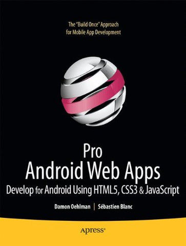 Pro Android Web Apps: Develop For Android Using Html5, Css3 & Javascript (Books For Professionals By Professionals)