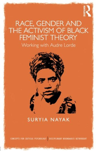 Race, Gender And The Activism Of Black Feminist Theory: Working With Audre Lorde (Concepts For Critical Psychology)