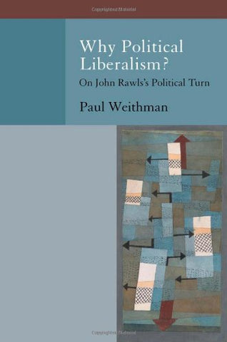 Why Political Liberalism?: On John Rawls'S Political Turn (Oxford Political Philosophy)