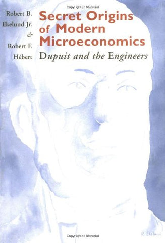 Secret Origins Of Modern Microeconomics: Dupuit And The Engineers