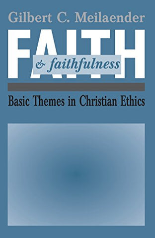 Faith And Faithfulness: Basic Themes In Christian Ethics