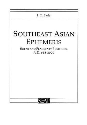 Southeast Asian Ephemeris: Solar And Planetary Positions, A.D. 6382000 (Studies On Southeast Asia)