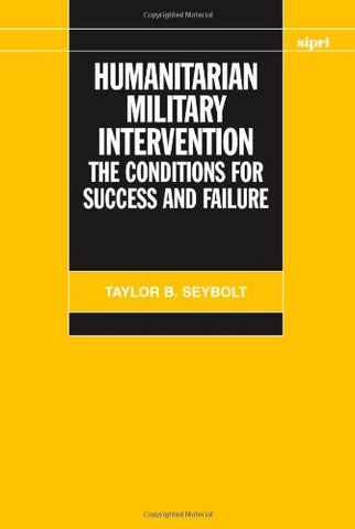 Humanitarian Military Intervention: The Conditions For Success And Failure