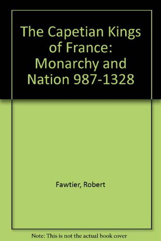 The Capetian Kings Of France: Monarchy And Nation 987-1328 (English And French Edition)