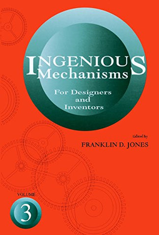 Ingenious Mechanisms For Designers And Inventors, 1930-67 (Volume 3) (Ingenious Mechanisms For Designers & Inventors)