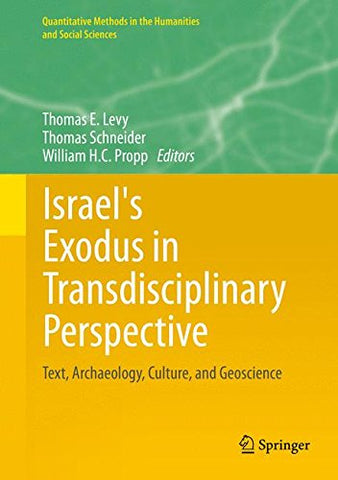 Israel'S Exodus In Transdisciplinary Perspective: Text, Archaeology, Culture, And Geoscience (Quantitative Methods In The Humanities And Social Sciences)