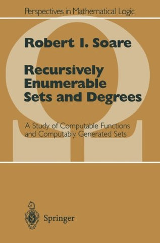 Recursively Enumerable Sets And Degrees: A Study Of Computable Functions And Computably Generated Sets (Perspectives In Mathematical Logic)