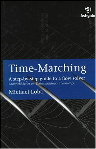 Time-Marching: A Step-By-Step Guide To A Flow Solver (Cranfield Series On Turbomachinery Technology)