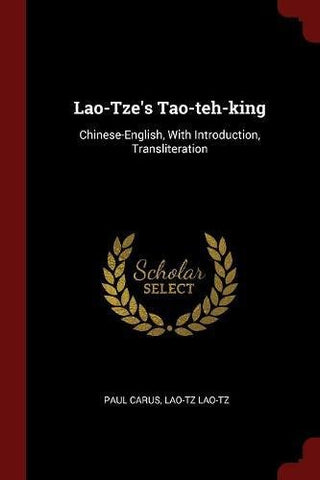Lao-Tze'S Tao-Teh-King: Chinese-English, With Introduction, Transliteration