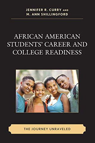 African American Students Career And College Readiness: The Journey Unraveled (Race And Education In The Twenty-First Century)