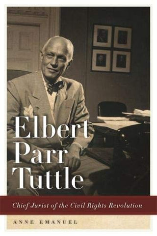 Elbert Parr Tuttle: Chief Jurist Of The Civil Rights Revolution (Studies In The Legal History Of The South Ser.)