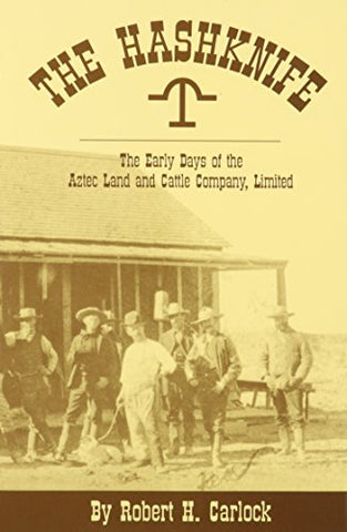 The Hashknife: The Early Days Of The Aztec Land And Cattle Company, Limited