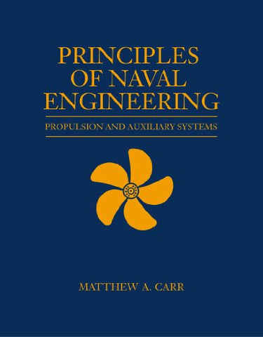 Principles Of Naval Engineering: Propulsion And Auxiliary Systems (The U.S. Naval Institute Blue & Gold Professional Library)