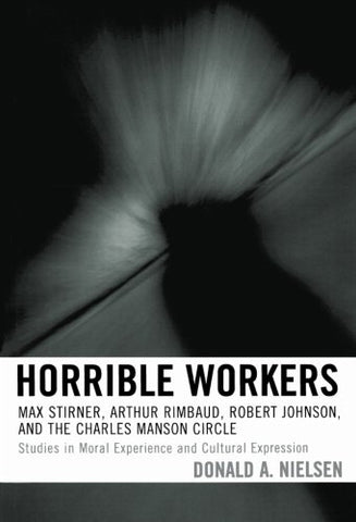 Horrible Workers: Max Stirner, Arthur Rimbaud, Robert Johnson, And The Charles Manson Circle