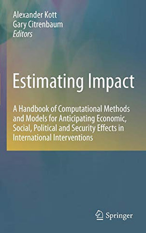 Estimating Impact: A Handbook Of Computational Methods And Models For Anticipating Economic, Social, Political And Security Effects In International Interventions
