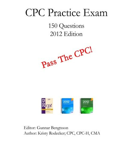 Cpc Practice Exam: Includes 150 Practice Questions, Answers With Full Rationale, Exam Study Guide And The Official Proctor-To-Examinee Instructions