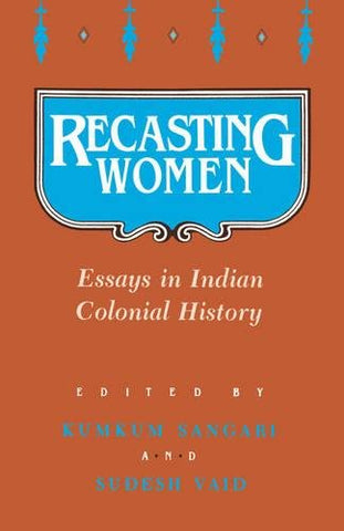 Recasting Women: Essays In Indian Colonial History
