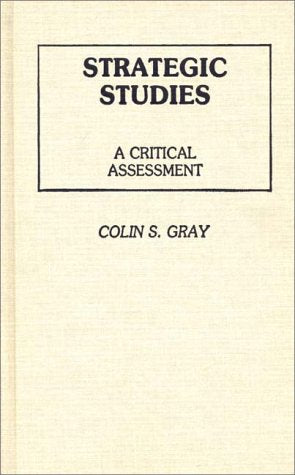 Strategic Studies: A Critical Assessment (Contributions In Political Science)