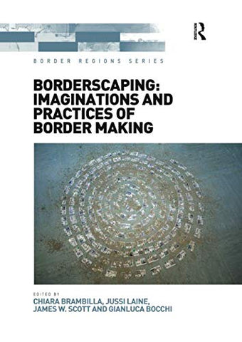 Borderscaping: Imaginations And Practices Of Border Making