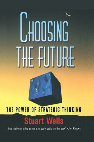 Choosing The Future: The Power Of Strategic Thinking
