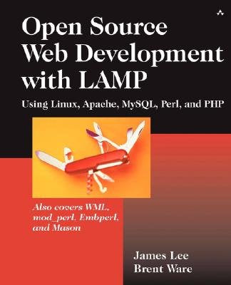 Open Source Development With Lamp: Using Linux, Apache, Mysql, Perl, And Php