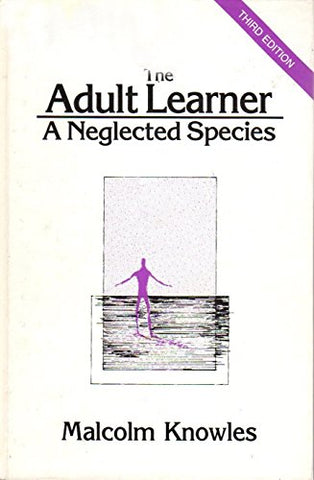 The Adult Learner: A Neglected Species  - (Building Blocks Of Human Potential Series)