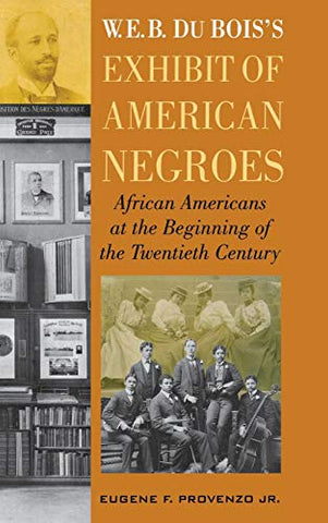 W. E. B. Dubois'S Exhibit Of American Negroes: African Americans At The Beginning Of The Twentieth Century