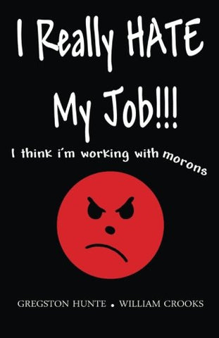 I Really Hate My Job - I Think I'M Working With Morons
