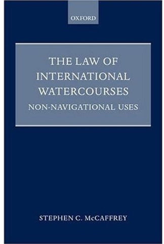 The Law Of International Watercourses: Non-Navigational Uses (Oxford Monographs In International Law)