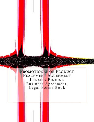 Promotional Or Product Placement Agreement - Legally Binding: Business Agreement, Legal Forms Book