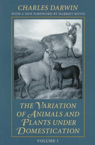 The Variation Of Animals And Plants Under Domestication, Volume 1 (Foundations Of Natural History)