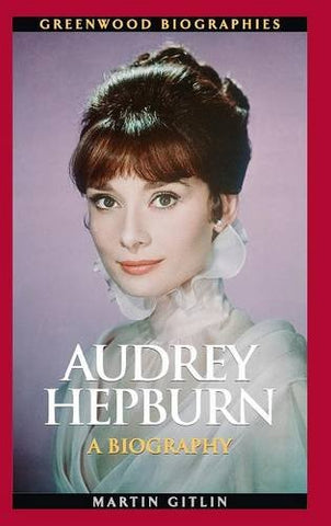 Audrey Hepburn: A Biography (Greenwood Biographies)