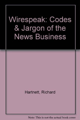 Wirespeak: Codes & Jargon Of The News Business