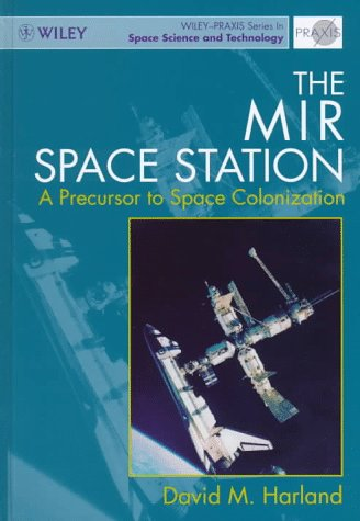 The Mir Space Station: A Precursor To Space Colonization (Wiley-Praxis Series In Space Science And Technology)